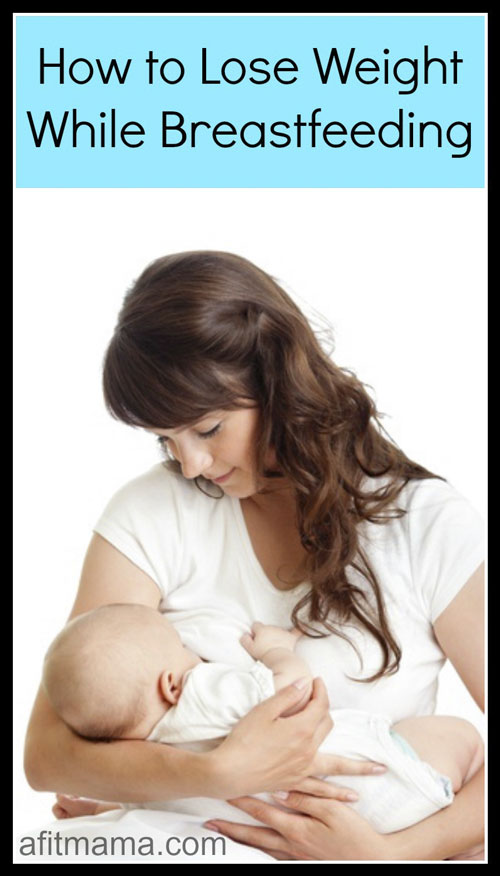 How Can You Lose Weight While Breastfeeding?