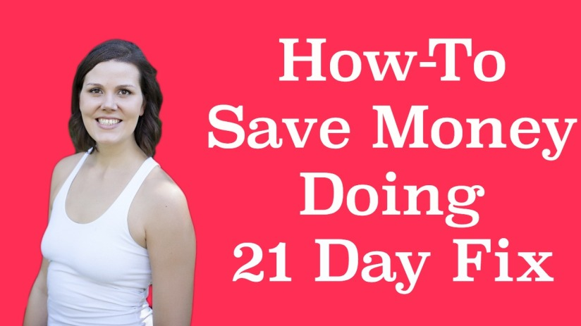 How To Save Money Doing 21 Day Fix