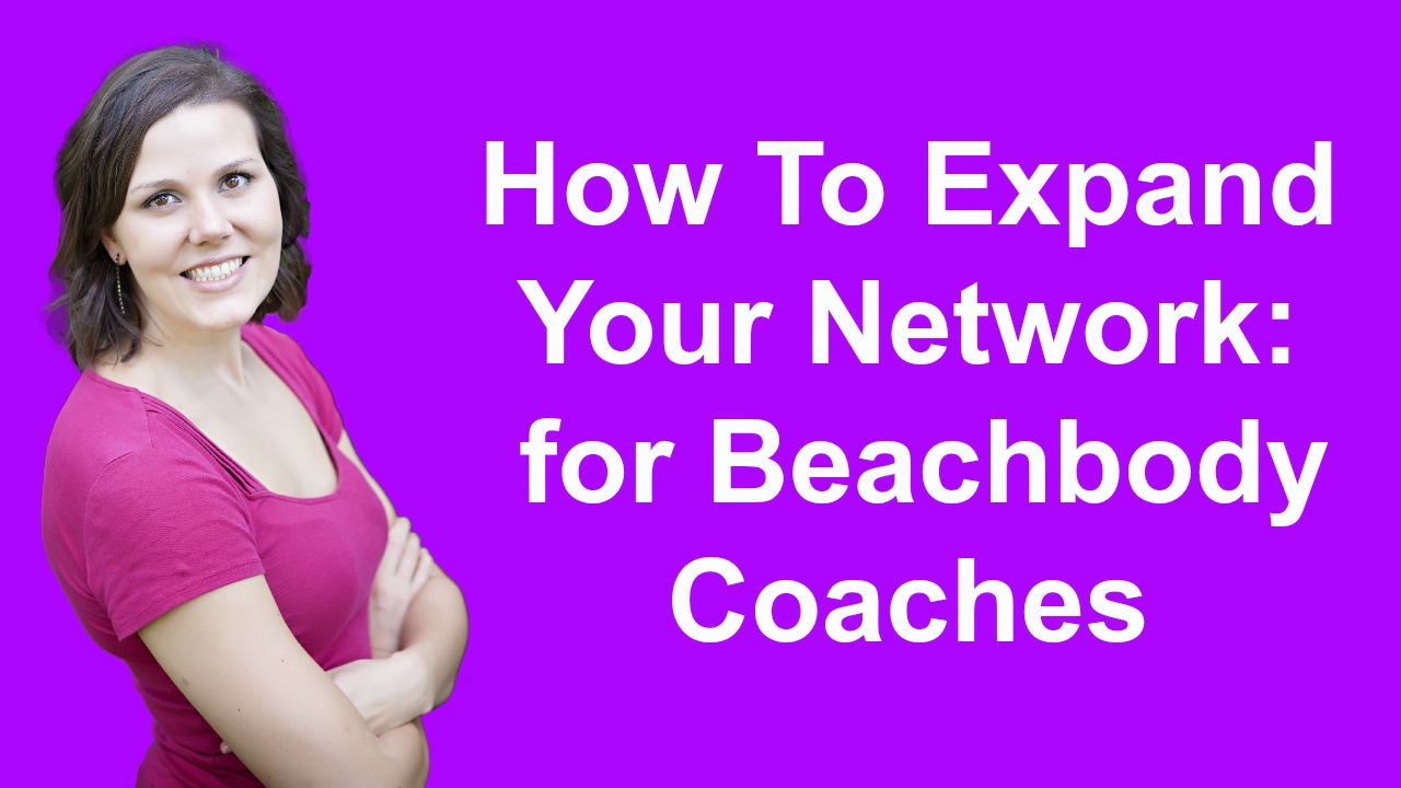 how to expand your network for beachbody coaches fit rachel how to expand your network for beachbody coaches
