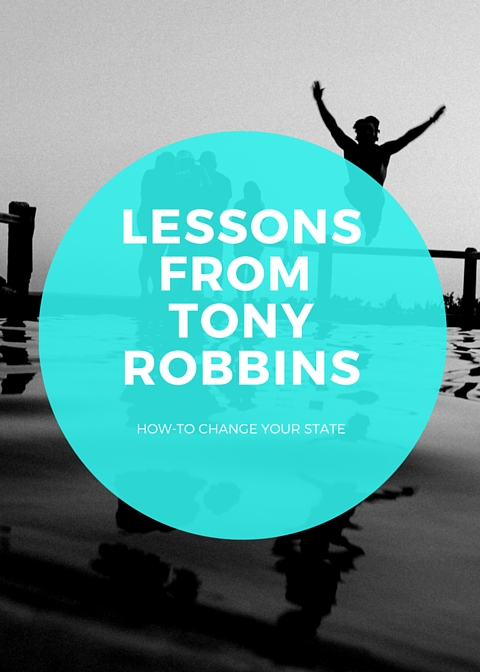 Lessons from Tony Robbins: How to Change Your State