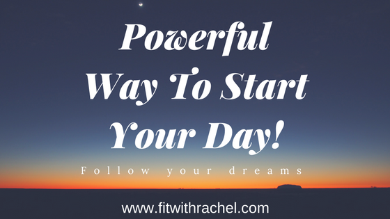 Powerful Way To Start Your Day!
