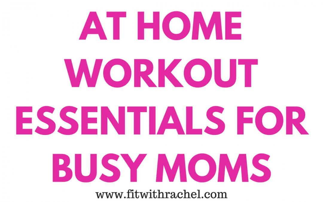 At Home Workout Essentials for Busy Moms