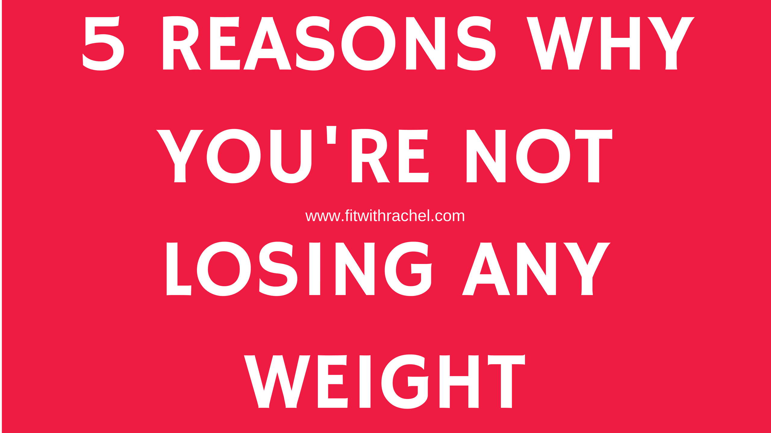 5 Reasons Why You're Not Losing Any Weight