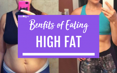 Benefits of Eating a High Fat Diet!