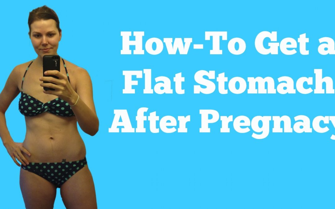 How-To Get a Flat Stomach After Pregnancy